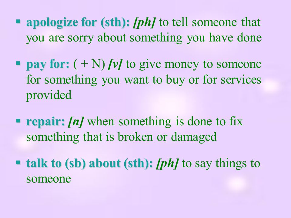 apologize for (sth): [ph] to tell someone that you are sorry about something you have done